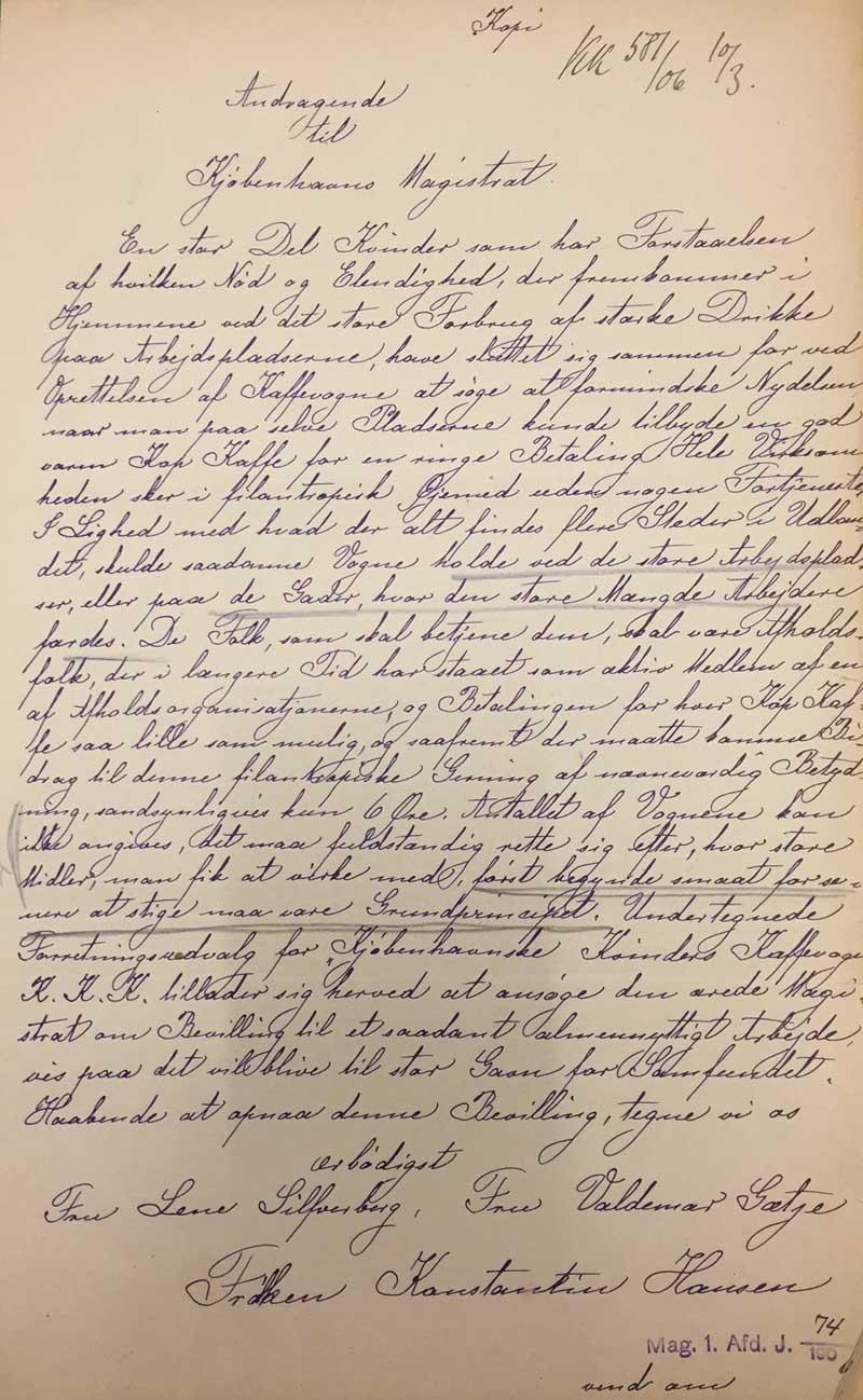 'En stor del kvinder som har forståelse for hvilken nød og elendighed, der fremkommer i hjemmene ved det store forbrug af stærke drikke op arbejdspladserne, have sluttet sig sammen for ved oprettelsen af kaffevogne at søge at formindske nydelsen, når man på selve pladserne kunne tilbyde en god varm kop kaffe forn en ringe betaling'. Sådan indledes ansøgningen til Københavns magistrat, da kvinderne i 1906 søger om tilladelse til at stille kaffevognene op.